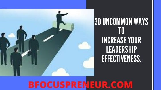 30 Uncommon Ways to Increase Your Leadership Effectiveness.